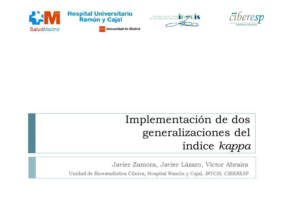 Implementación de dos generalizaciones del índice kappa Javier Zamora, Javier Lázaro, Víctor Abraira Unidad de Bioestadística Clínica, Hospital Ramón