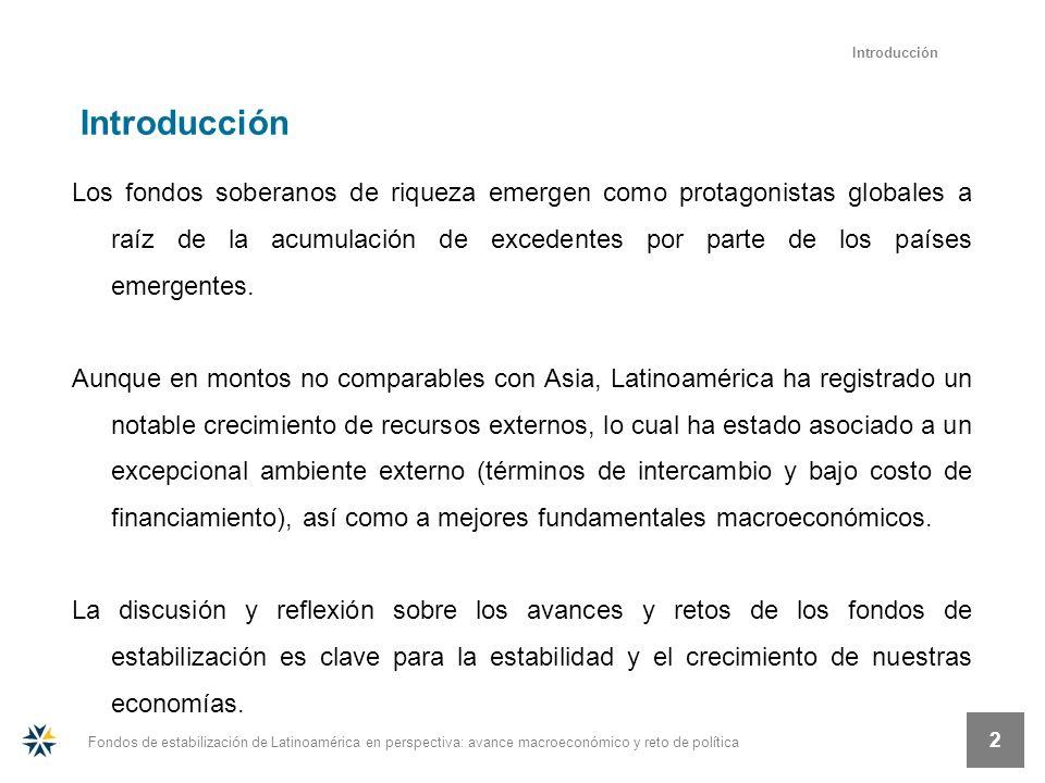 Fondos de estabilización de Latinoamérica en perspectiva: avance macroeconómico y reto de política 2 Los fondos soberanos de riqueza emergen como protagonistas globales a raíz de la acumulación de excedentes por parte de los países emergentes.