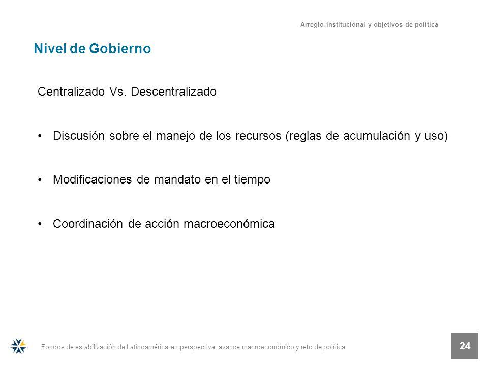 Fondos de estabilización de Latinoamérica en perspectiva: avance macroeconómico y reto de política 24 Nivel de Gobierno Centralizado Vs. Descentraliza