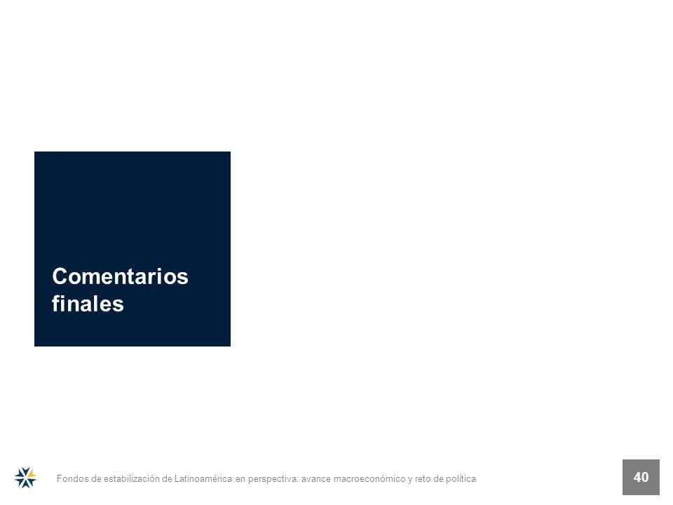 Fondos de estabilización de Latinoamérica en perspectiva: avance macroeconómico y reto de política 40 Comentarios finales