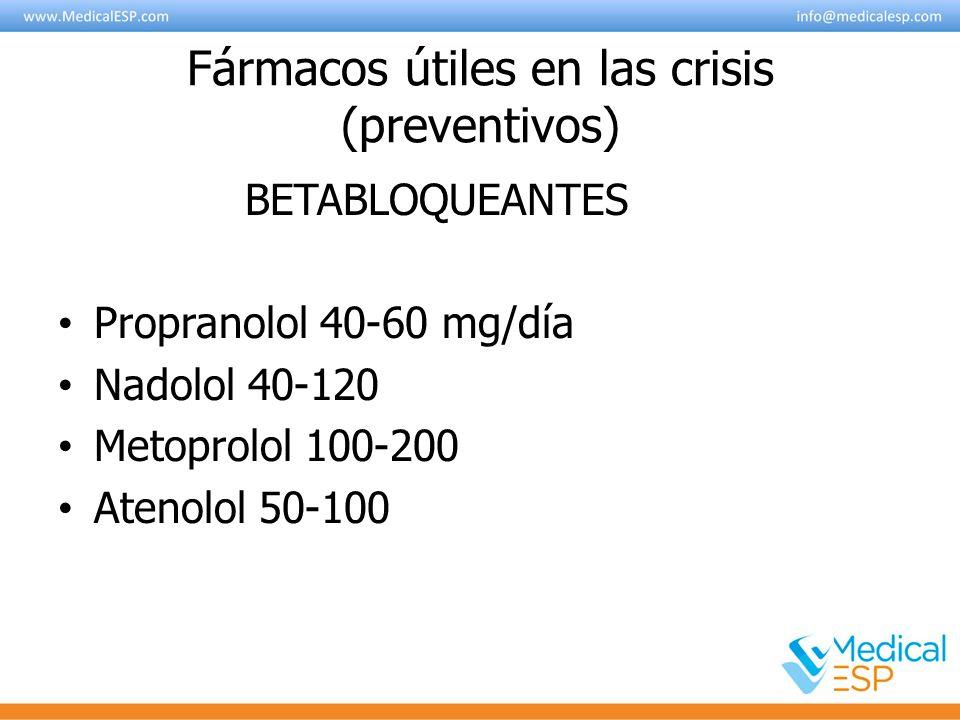 Fármacos útiles en las crisis (preventivos) BETABLOQUEANTES Propranolol 40-60 mg/día Nadolol 40-120 Metoprolol 100-200 Atenolol 50-100