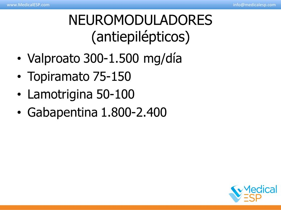 NEUROMODULADORES (antiepilépticos) Valproato 300-1.500 mg/día Topiramato 75-150 Lamotrigina 50-100 Gabapentina 1.800-2.400