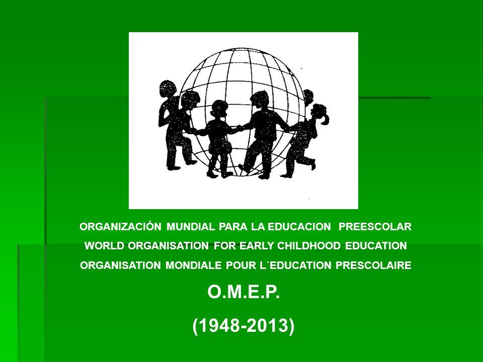OMEP (organización mundial para la educación preescolar): Organización internacional no Gubernamental Fundada en 1948 Trabaja en todo el mundo en beneficio de los niños y niñas menores de ocho años.