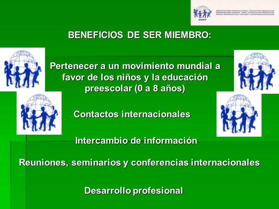 BENEFICIOS DE SER MIEMBRO: Pertenecer a un movimiento mundial a favor de los niños y la educación preescolar (0 a 8 años) Contactos internacionales In