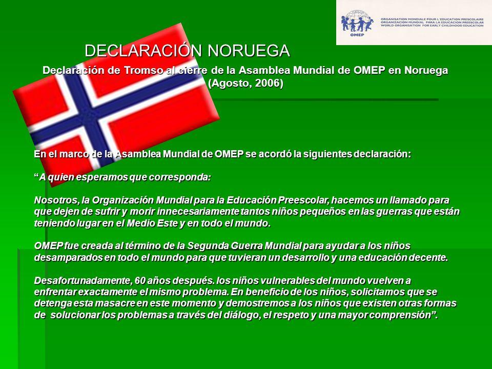 DECLARACIÓN NORUEGA Declaración de Tromso al cierre de la Asamblea Mundial de OMEP en Noruega (Agosto, 2006) En el marco de la Asamblea Mundial de OME