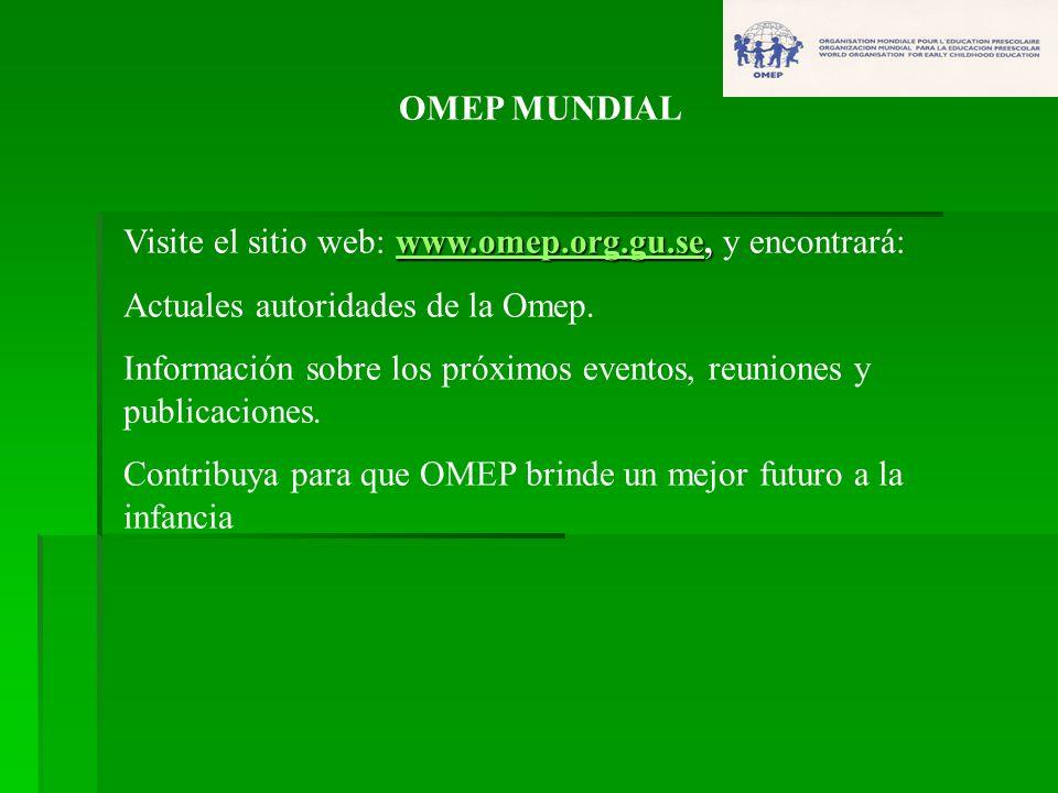 OMEP MUNDIAL www.omep.org.gu.sewww.omep.org.gu.se, Visite el sitio web: www.omep.org.gu.se, y encontrará:www.omep.org.gu.se Actuales autoridades de la