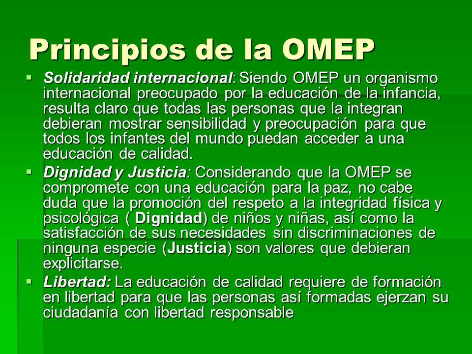 Principios de la OMEP Solidaridad internacional: Siendo OMEP un organismo internacional preocupado por la educación de la infancia, resulta claro que