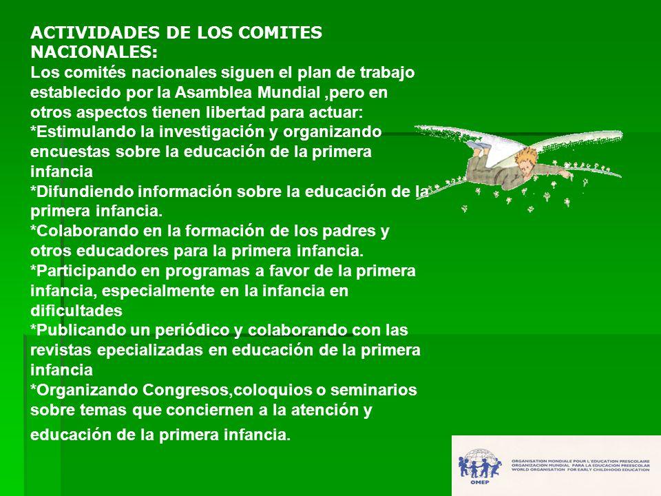 ACTIVIDADES DE LOS COMITES NACIONALES: Los comités nacionales siguen el plan de trabajo establecido por la Asamblea Mundial,pero en otros aspectos tie