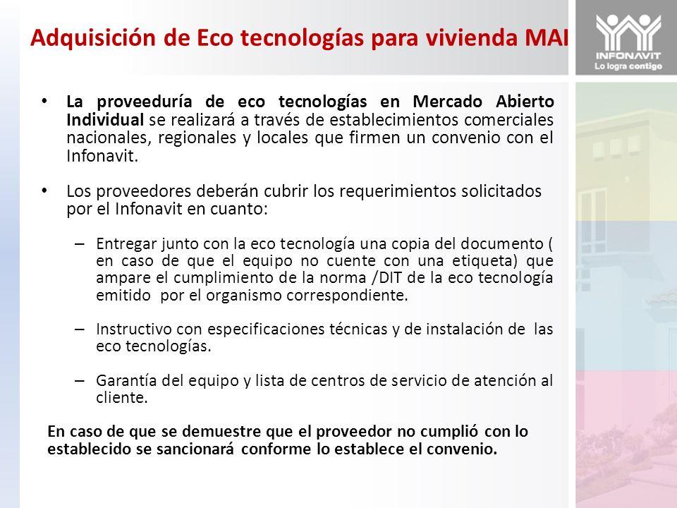 Adquisición de Eco tecnologías para vivienda MAI La proveeduría de eco tecnologías en Mercado Abierto Individual se realizará a través de establecimie
