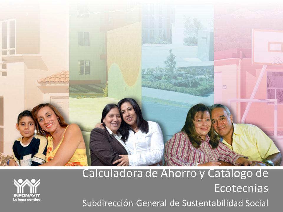 Calculadora de Ahorro y Catálogo de Ecotecnias Subdirección General de Sustentabilidad Social