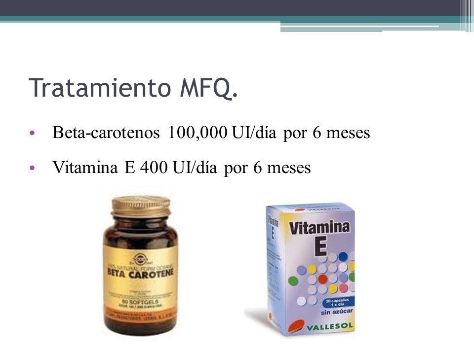 Tratamiento MFQ. Beta-carotenos 100,000 UI/día por 6 meses Vitamina E 400 UI/día por 6 meses