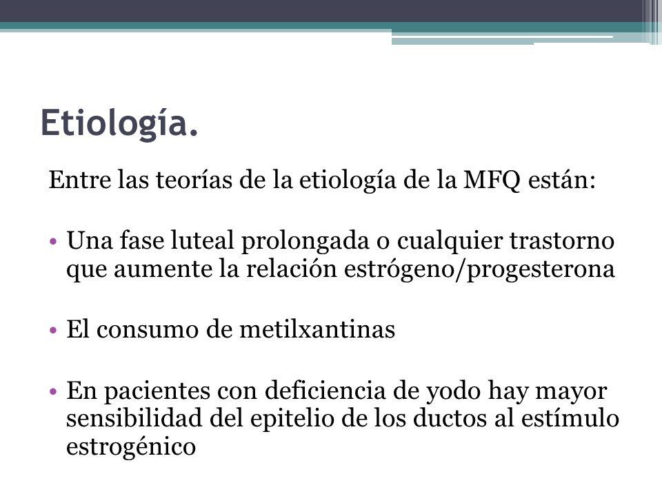 Etiología. Entre las teorías de la etiología de la MFQ están: Una fase luteal prolongada o cualquier trastorno que aumente la relación estrógeno/proge