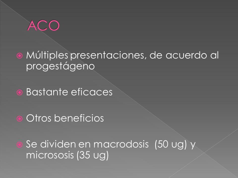 Múltiples presentaciones, de acuerdo al progestágeno Bastante eficaces Otros beneficios Se dividen en macrodosis (50 ug) y micrososis (35 ug)