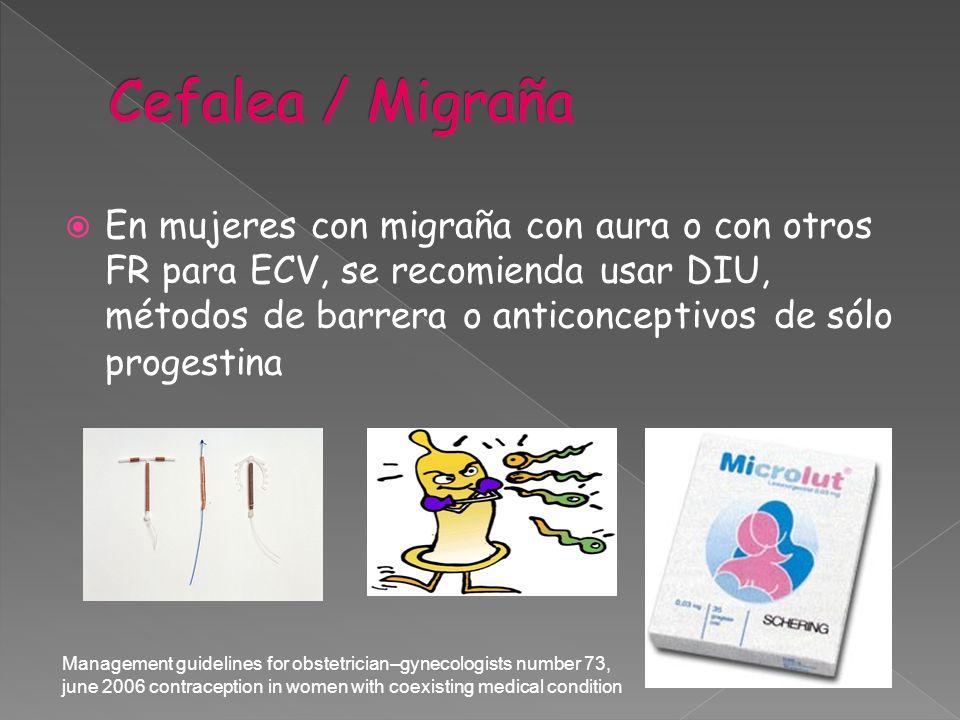 En mujeres con migraña con aura o con otros FR para ECV, se recomienda usar DIU, métodos de barrera o anticonceptivos de sólo progestina Management gu