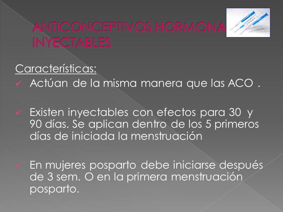 Características: Actúan de la misma manera que las ACO. Existen inyectables con efectos para 30 y 90 días. Se aplican dentro de los 5 primeros días de