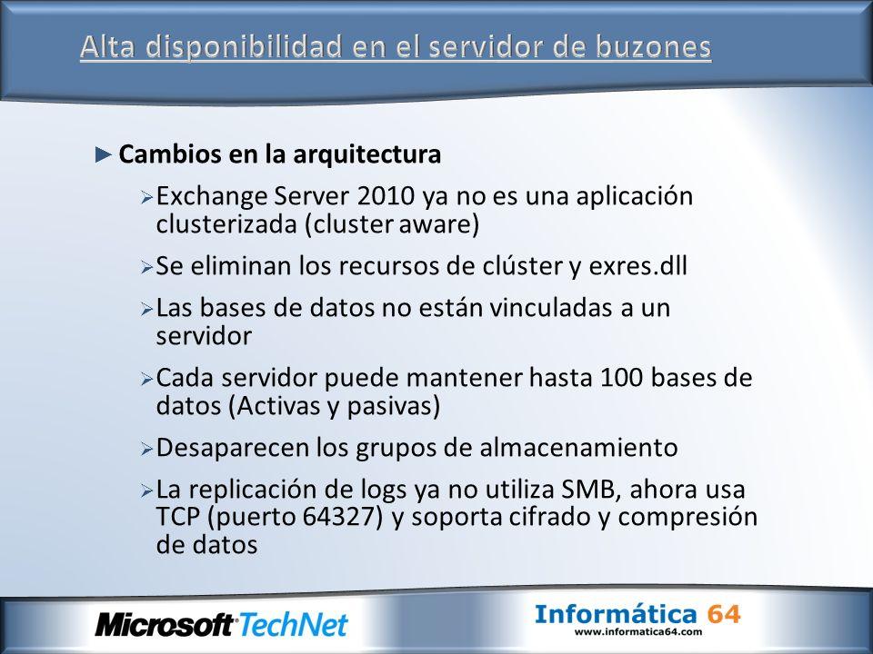 Cambios en la arquitectura Exchange Server 2010 ya no es una aplicación clusterizada (cluster aware) Se eliminan los recursos de clúster y exres.dll L