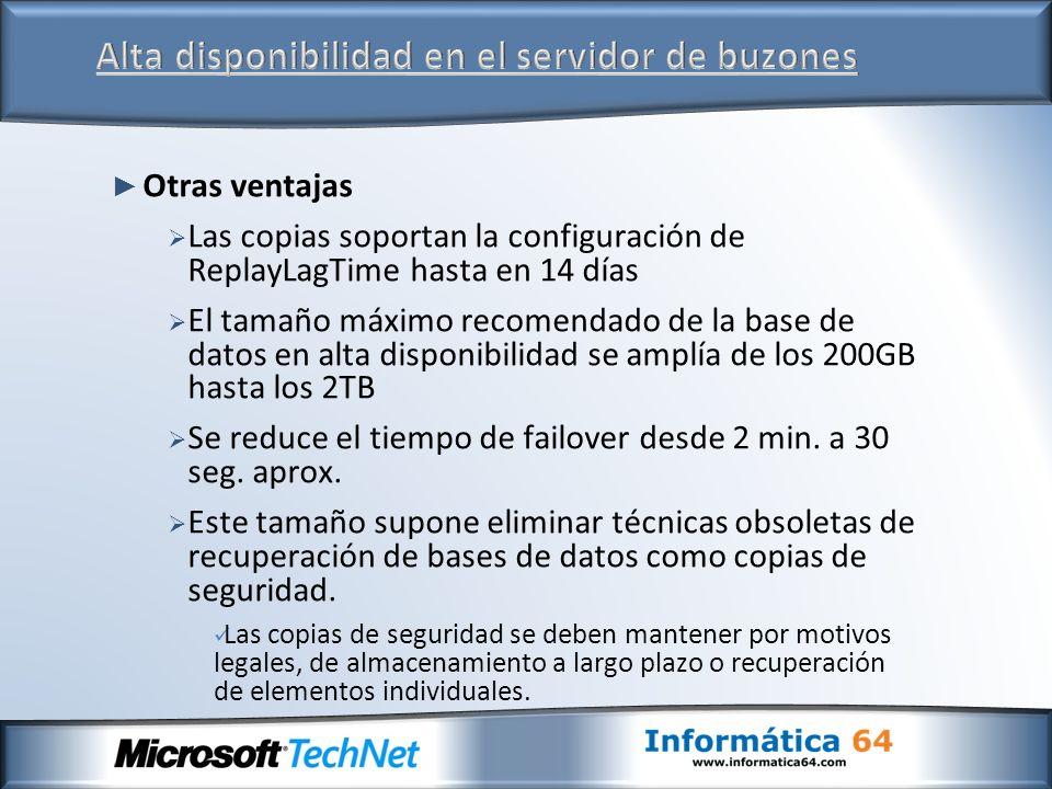 Otras ventajas Las copias soportan la configuración de ReplayLagTime hasta en 14 días El tamaño máximo recomendado de la base de datos en alta disponi