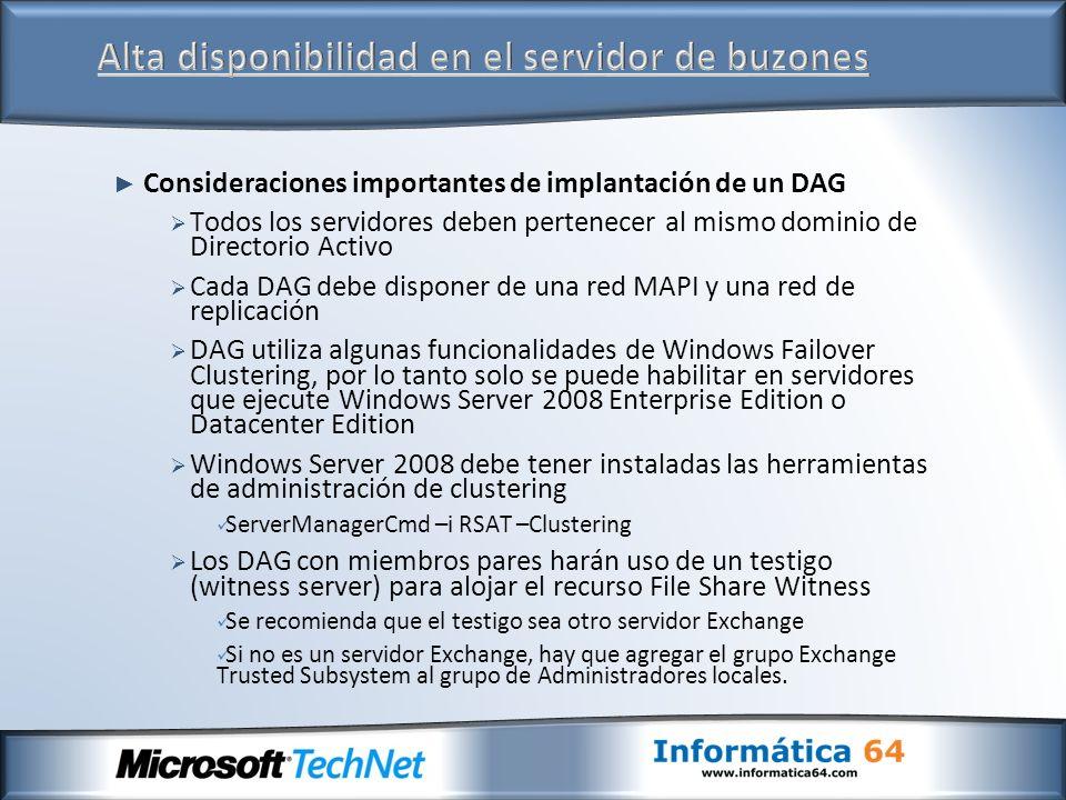 Consideraciones importantes de implantación de un DAG Todos los servidores deben pertenecer al mismo dominio de Directorio Activo Cada DAG debe dispon