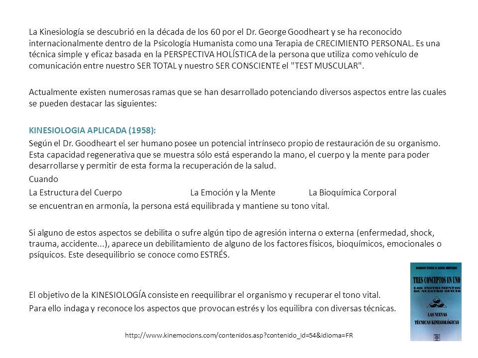 http://www.kinemocions.com/contenidos.asp?contenido_id=54&idioma=FR La Kinesiología se descubrió en la década de los 60 por el Dr. George Goodheart y