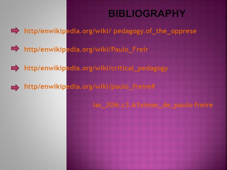 http/enwikipedia.org/wiki/ pedagogy.of_the_opprese http/enwikipedia.org/wiki/Paulo_Freir http/enwikipedia.org/wiki/critical_pedagogy http/enwikipedia.org/wiki/paulo_freire# las_20M.c3.A1ximas_de_paulo-freire