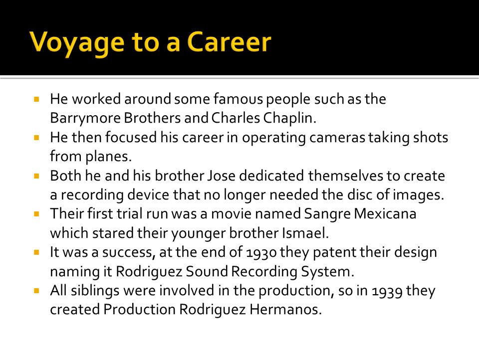He worked around some famous people such as the Barrymore Brothers and Charles Chaplin.