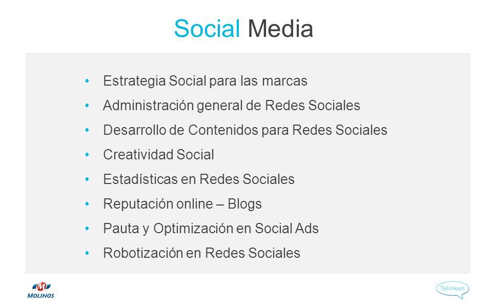 Social Media Estrategia Social para las marcas Administración general de Redes Sociales Desarrollo de Contenidos para Redes Sociales Creatividad Social Estadísticas en Redes Sociales Reputación online – Blogs Pauta y Optimización en Social Ads Robotización en Redes Sociales