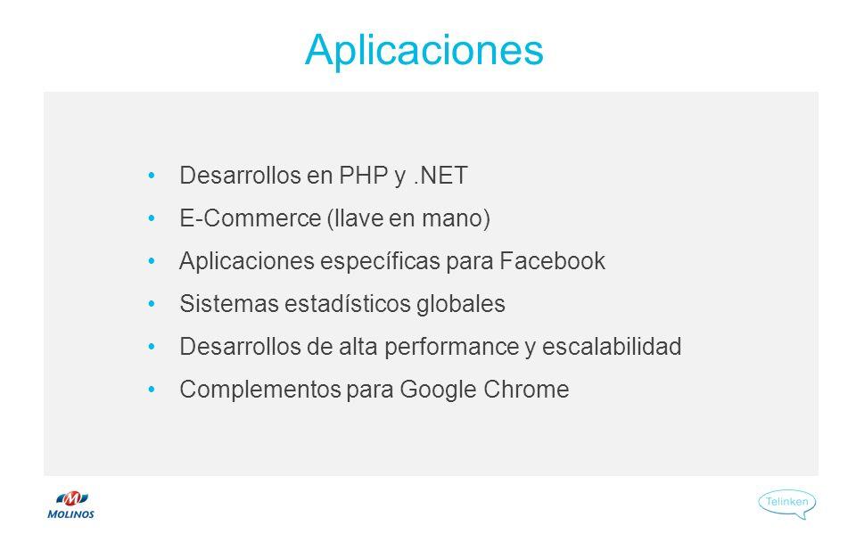 Aplicaciones Desarrollos en PHP y.NET E-Commerce (llave en mano) Aplicaciones específicas para Facebook Sistemas estadísticos globales Desarrollos de alta performance y escalabilidad Complementos para Google Chrome