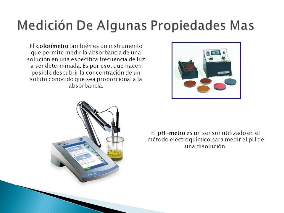 El pH-metro es un sensor utilizado en el método electroquímico para medir el pH de una disolución. El colorímetro también es un instrumento que permit