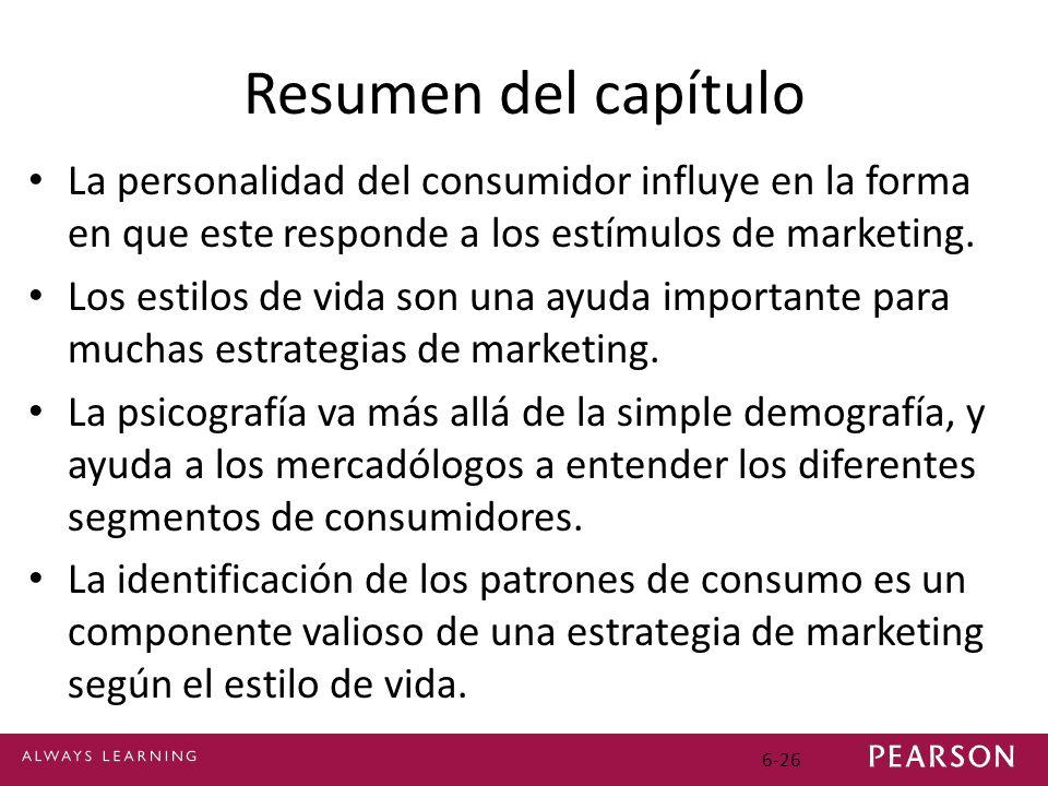 6-26 Resumen del capítulo La personalidad del consumidor influye en la forma en que este responde a los estímulos de marketing. Los estilos de vida so