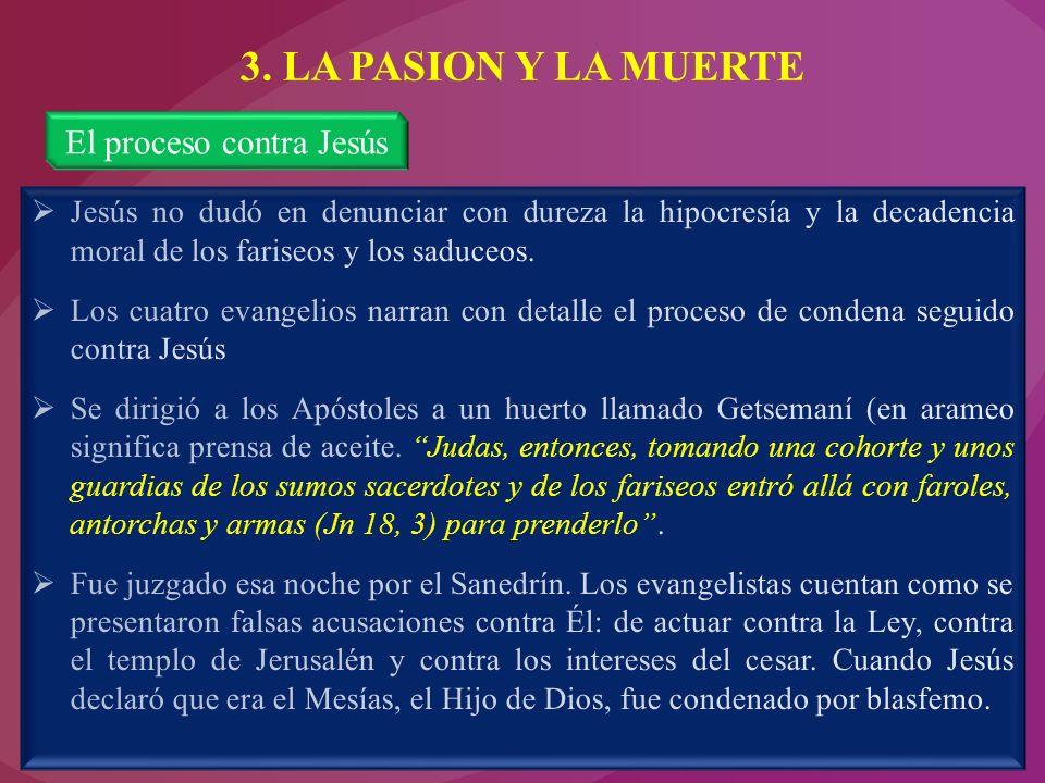 3. LA PASION Y LA MUERTE El proceso contra Jesús