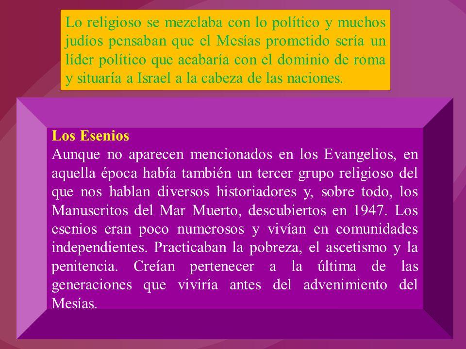 Lo religioso se mezclaba con lo político y muchos judíos pensaban que el Mesías prometido sería un líder político que acabaría con el dominio de roma y situaría a Israel a la cabeza de las naciones.