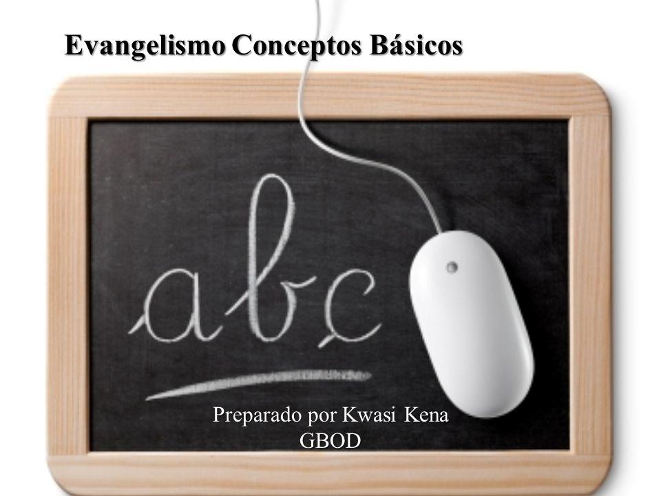 Preparado por Kwasi Kena GBOD Evangelismo Conceptos Básicos Evangelismo Conceptos Básicos