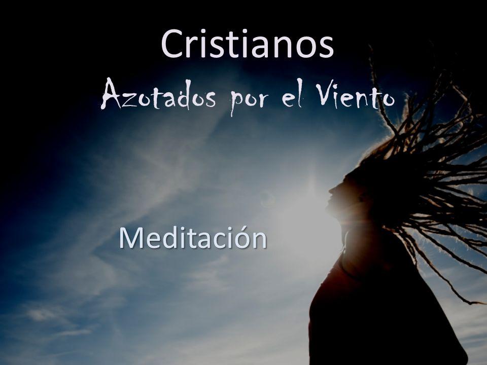 Cristianos Azotados por el Viento Meditación