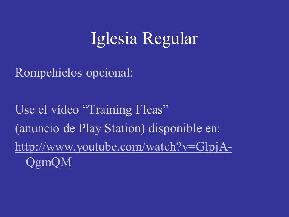 Iglesia Regular Rompehielos opcional: Use el vídeo Training Fleas (anuncio de Play Station) disponible en: http://www.youtube.com/watch?v=GlpjA- QgmQM