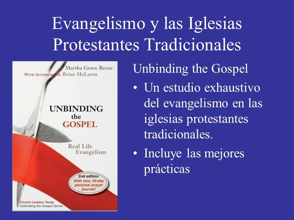 Evangelismo y las Iglesias Protestantes Tradicionales Unbinding the Gospel Un estudio exhaustivo del evangelismo en las iglesias protestantes tradicionales.