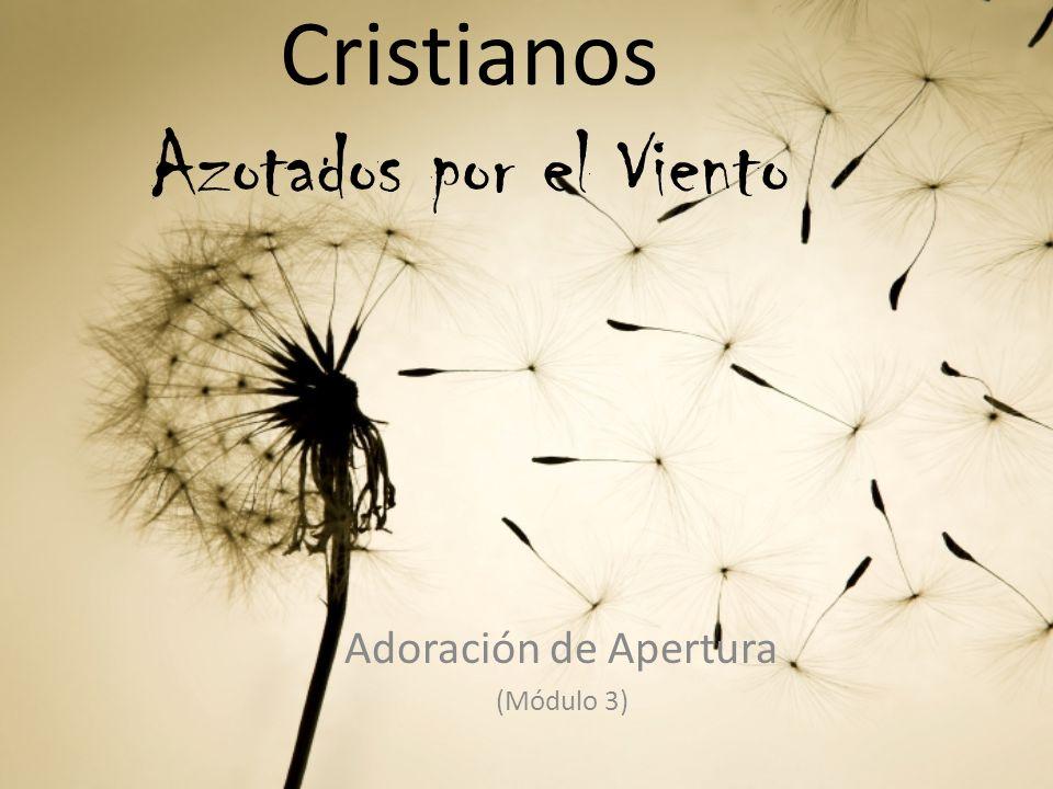 Cristianos Azotados por el Viento Adoración de Apertura (Módulo 3)