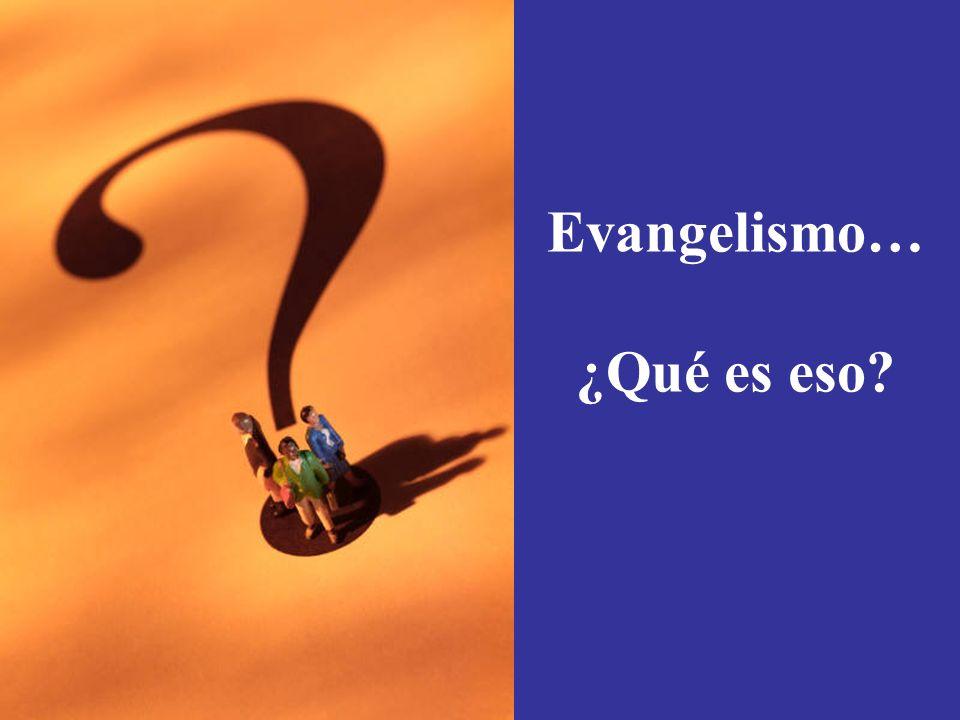 Evangelismo… ¿Qué es eso?
