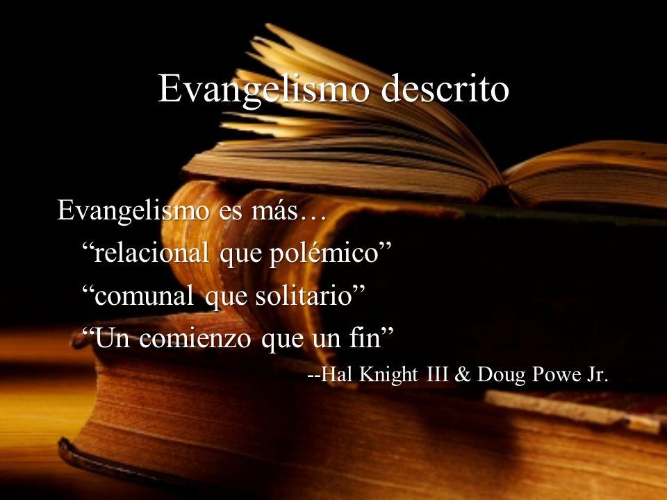 Evangelismo descrito Evangelismo es más… relacional que polémico comunal que solitario Un comienzo que un fin --Hal Knight III & Doug Powe Jr.