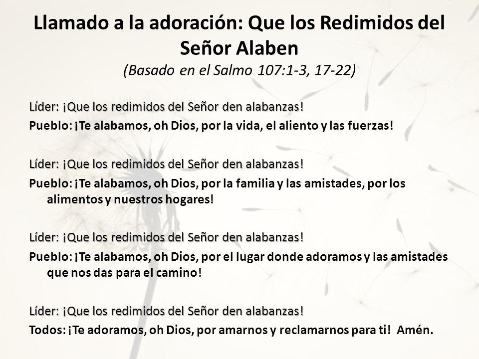 Llamado a la adoración: Que los Redimidos del Señor Alaben (Basado en el Salmo 107:1-3, 17-22) Líder: ¡Que los redimidos del Señor den alabanzas.