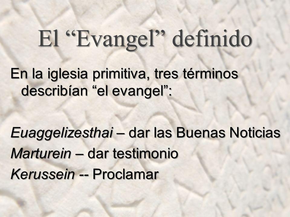 El Evangel definido En la iglesia primitiva, tres términos describían el evangel: Euaggelizesthai – dar las Buenas Noticias Marturein – dar testimonio Kerussein -- Proclamar
