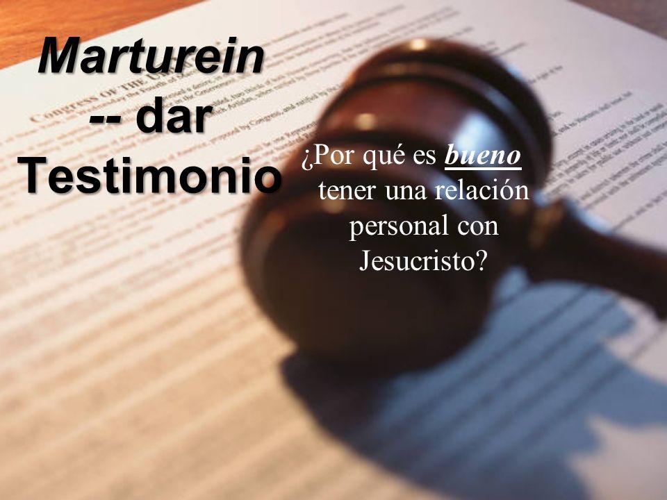 Marturein -- dar Testimonio ¿Por qué es bueno tener una relación personal con Jesucristo?