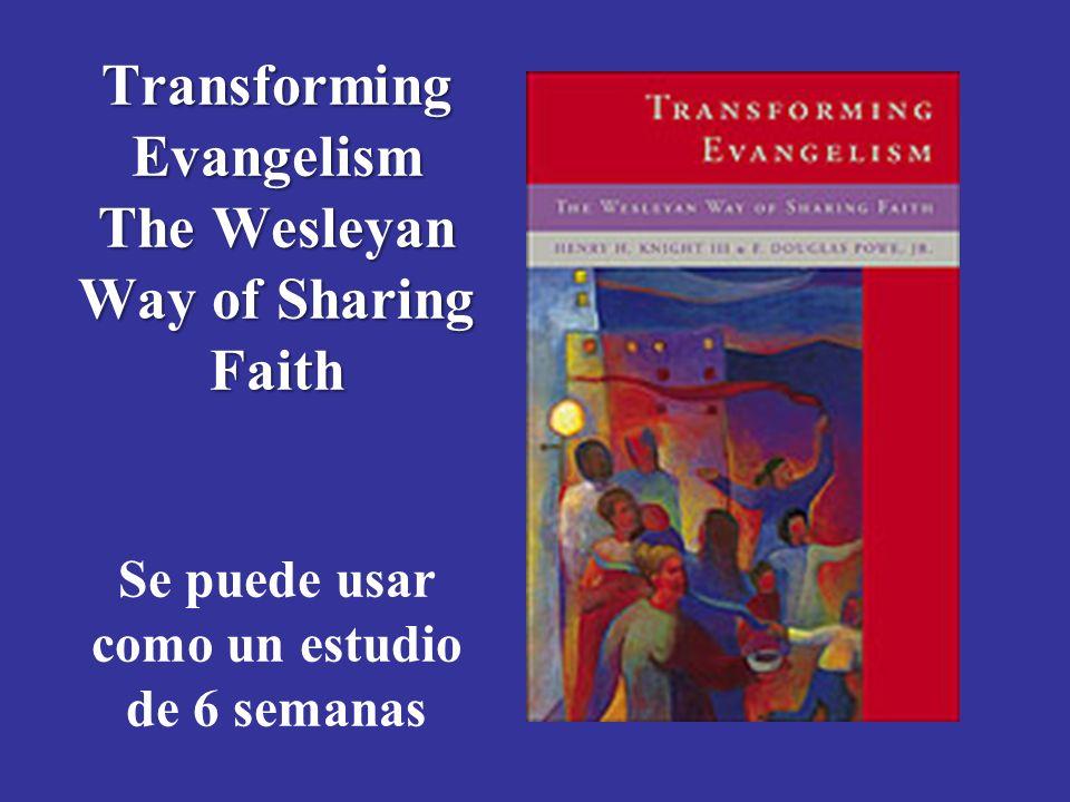 Transforming Evangelism The Wesleyan Way of Sharing Faith Transforming Evangelism The Wesleyan Way of Sharing Faith Se puede usar como un estudio de 6 semanas