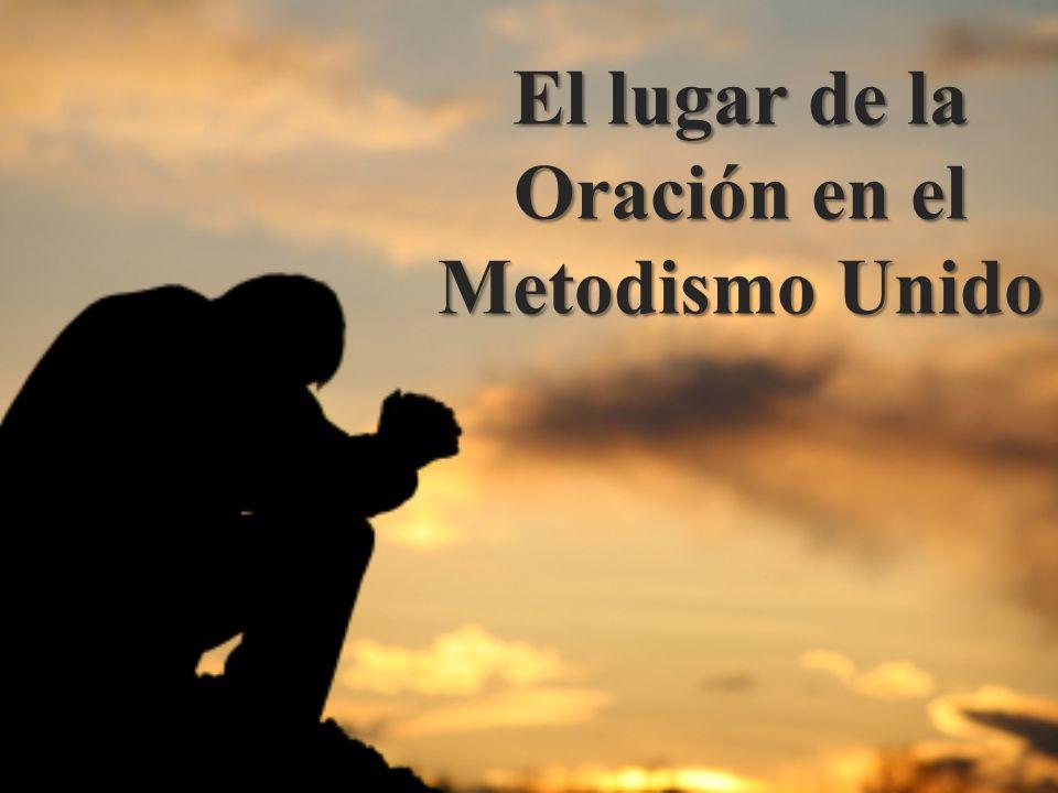 El lugar de la Oración en el Metodismo Unido