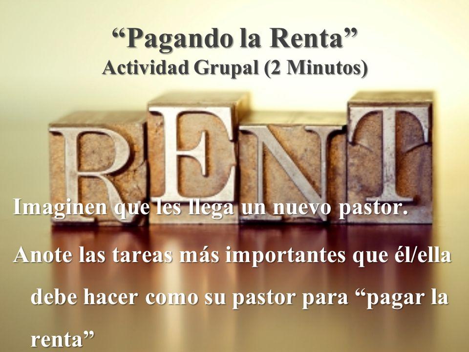 Pagando la Renta Actividad Grupal (2 Minutos) Imaginen que les llega un nuevo pastor.
