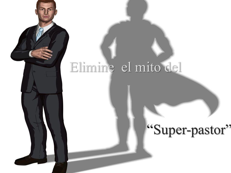 Elimine el mito del Elimine el mito del Super-pastorSuper-pastor