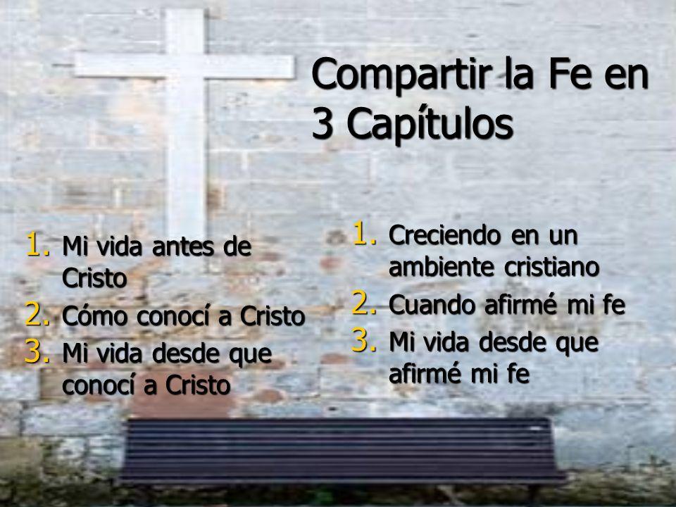Compartir la Fe en 3 Capítulos 1.Mi vida antes de Cristo 2.