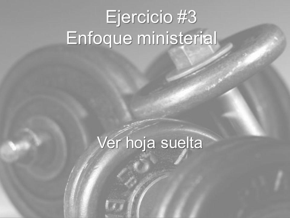 Ejercicio #3 Enfoque ministerial Ejercicio #3 Enfoque ministerial Ver hoja suelta