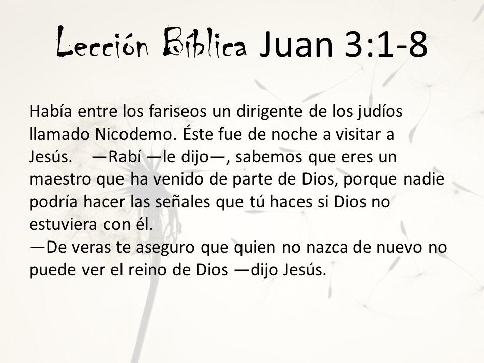 Lección Bíblica Juan 3:1-8 ¿Cómo puede uno nacer de nuevo siendo ya viejo.