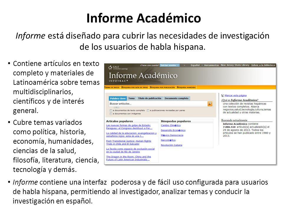 En Informe encontrará: Artículos originamlente escritos en español y en texto completo No solamente traducciones en español de materiales en idioma inglés.
