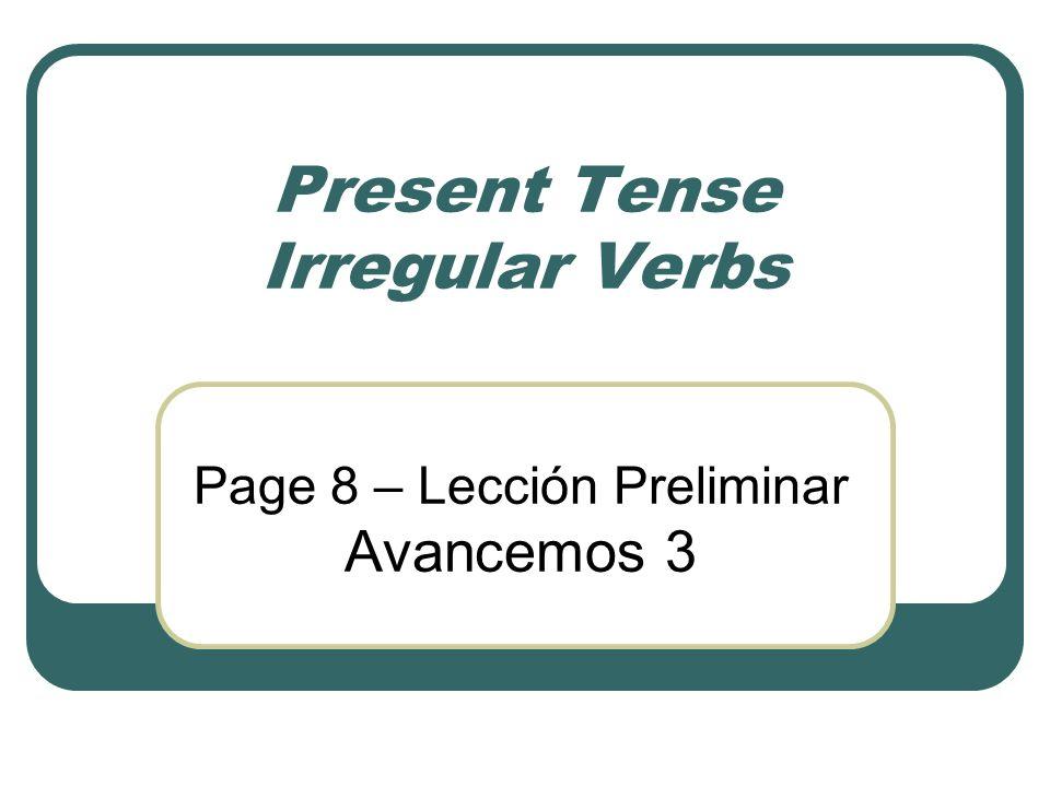 Present Tense Irregular Verbs Page 8 – Lección Preliminar Avancemos 3